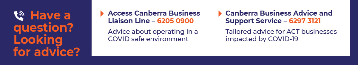 Banner: Have a question? Looking for advice? Call the Canberra business advice and support service on 6297 3121 or the Access Canberra Business Liaison line at 6205 0900